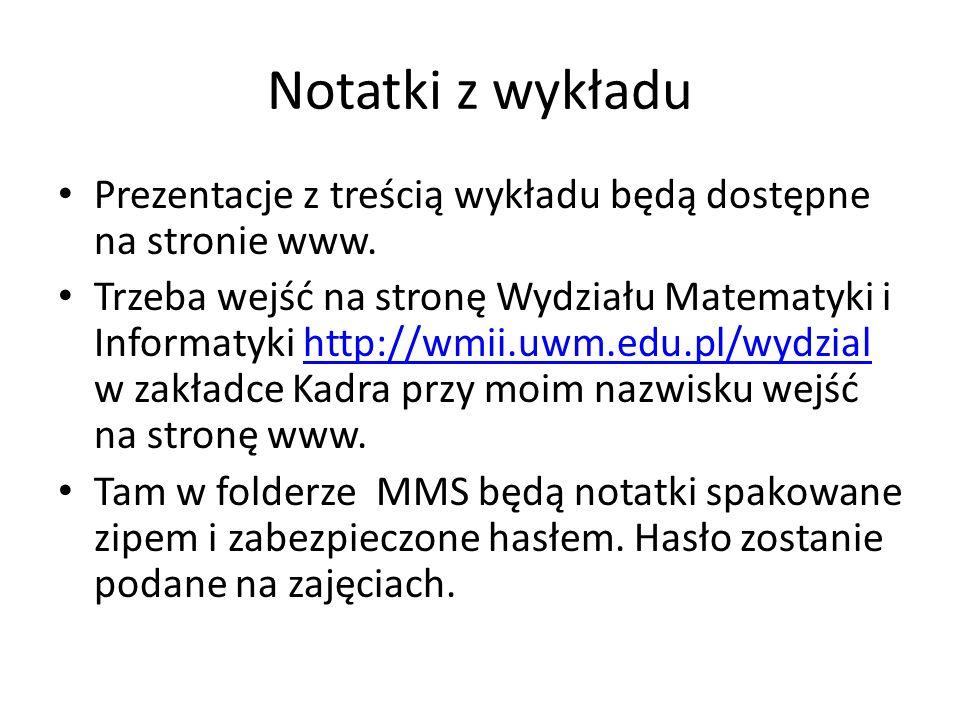 Notatki z wykładu Prezentacje z treścią wykładu będą dostępne na stronie www.