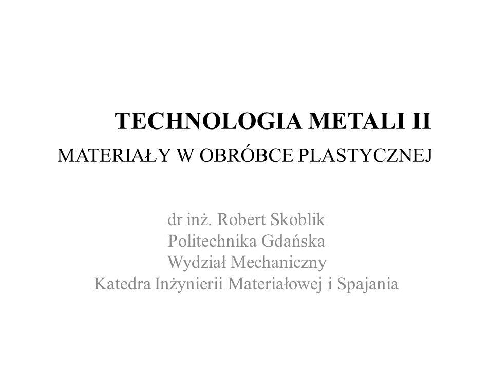 TECHNOLOGIA METALI II MATERIAŁY W OBRÓBCE PLASTYCZNEJ