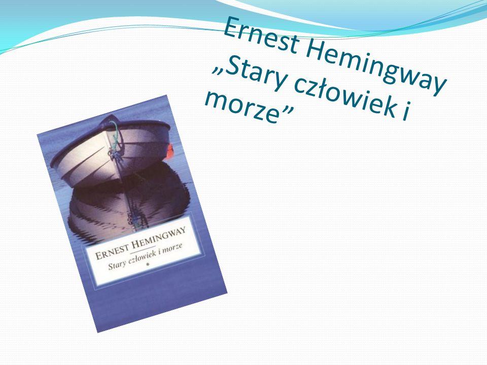 """Ernest Hemingway """"Stary człowiek i morze"""