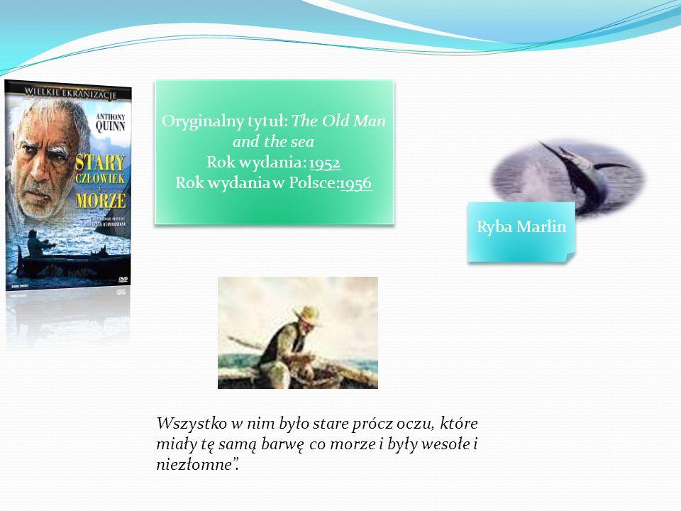 Oryginalny tytuł: The Old Man and the sea Rok wydania: 1952 Rok wydania w Polsce:1956