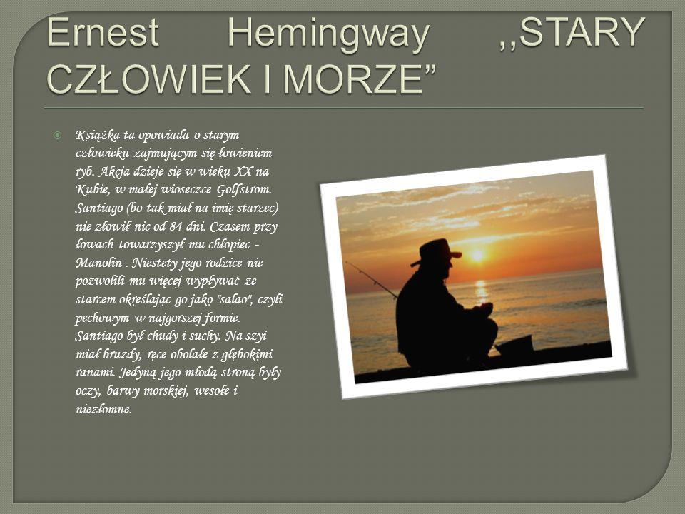 Ernest Hemingway ,,STARY CZŁOWIEK I MORZE