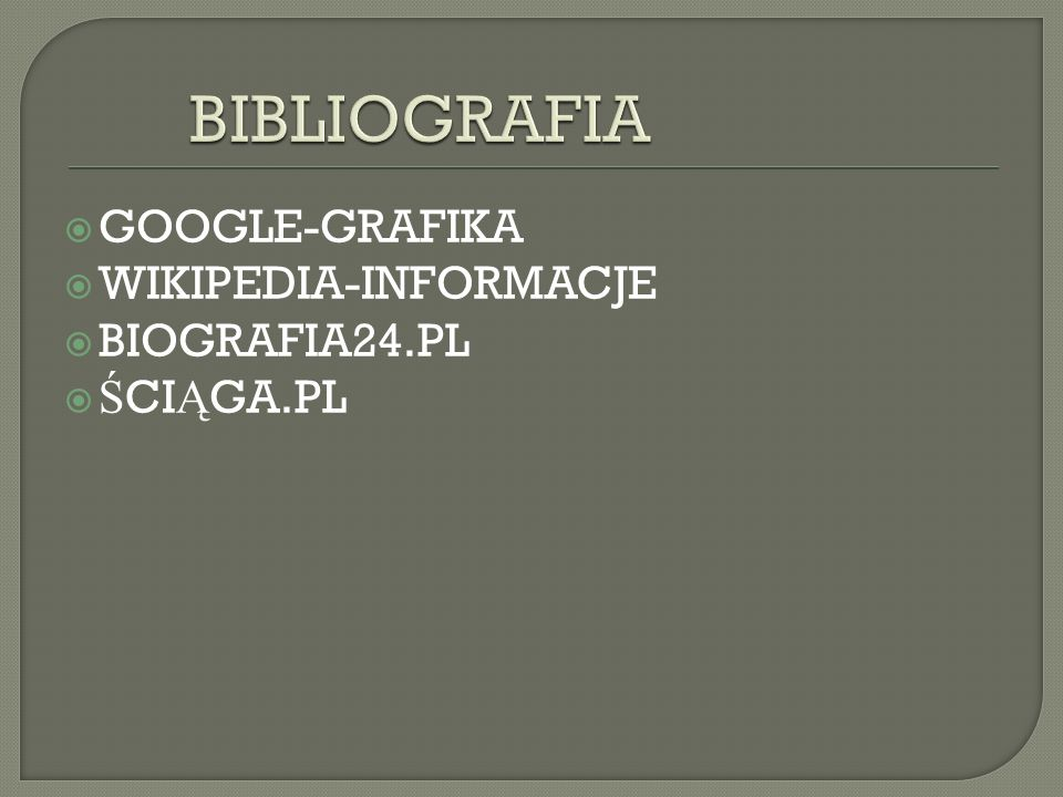 BIBLIOGRAFIA GOOGLE-GRAFIKA WIKIPEDIA-INFORMACJE BIOGRAFIA24.PL