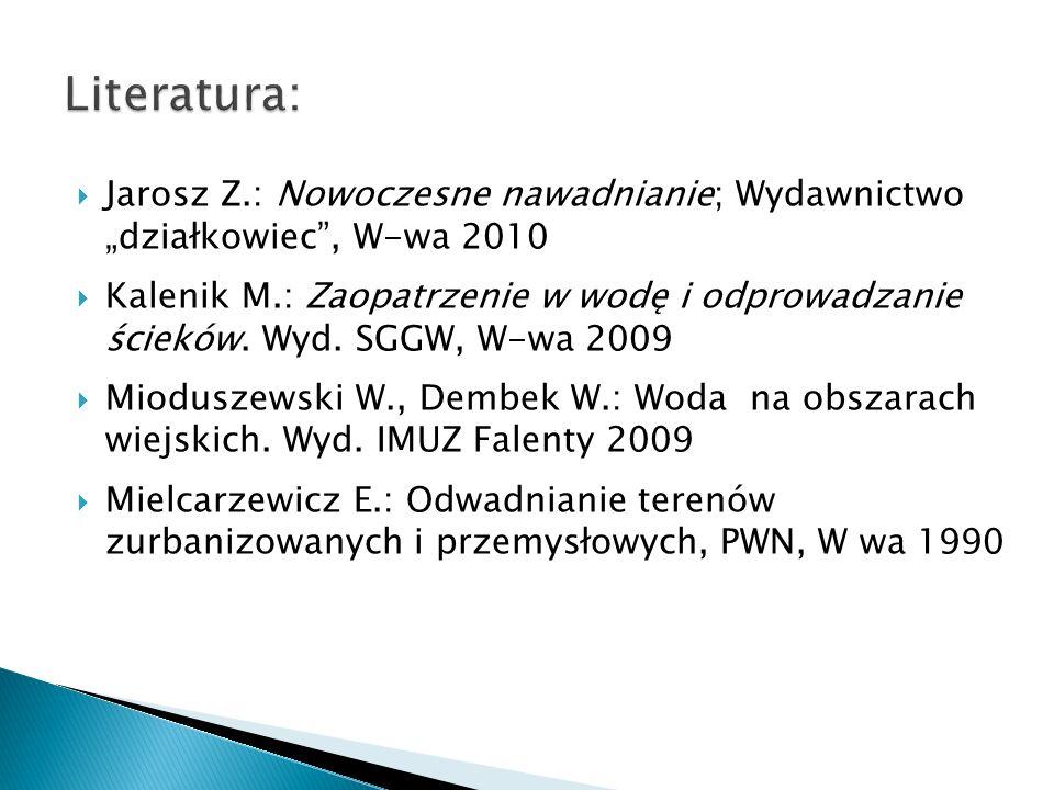 """Literatura: Jarosz Z.: Nowoczesne nawadnianie; Wydawnictwo """"działkowiec , W-wa 2010."""