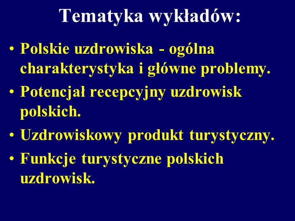 Tematyka wykładów: Polskie uzdrowiska - ogólna charakterystyka i główne problemy. Potencjał recepcyjny uzdrowisk polskich.