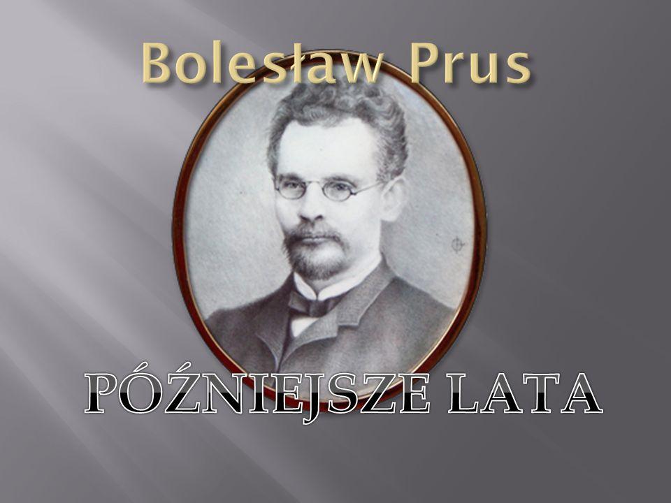 Bolesław Prus PÓŹNIEJSZE LATA