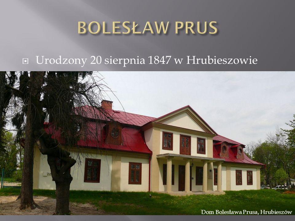 BOLESŁAW PRUS Urodzony 20 sierpnia 1847 w Hrubieszowie