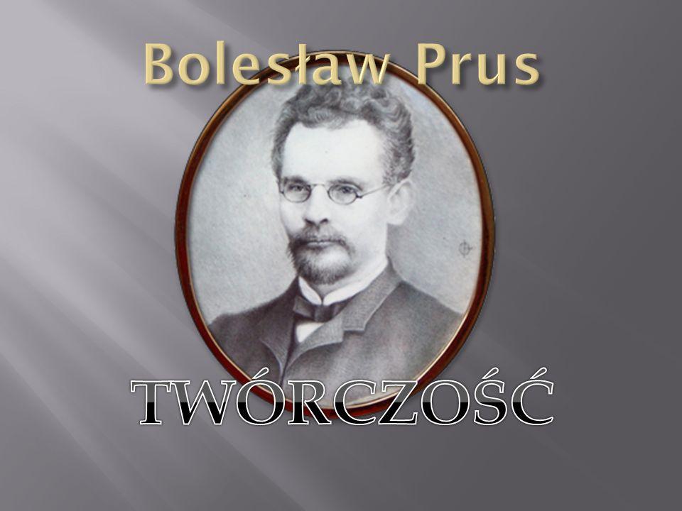 Bolesław Prus TWÓRCZOŚĆ