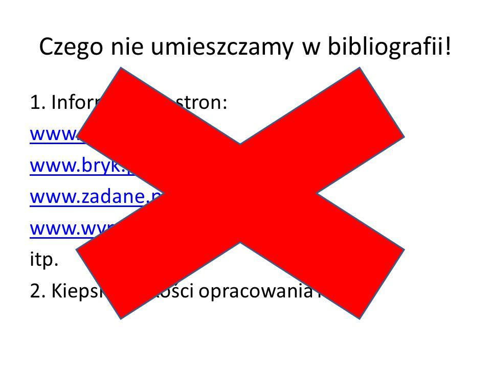 Czego nie umieszczamy w bibliografii!