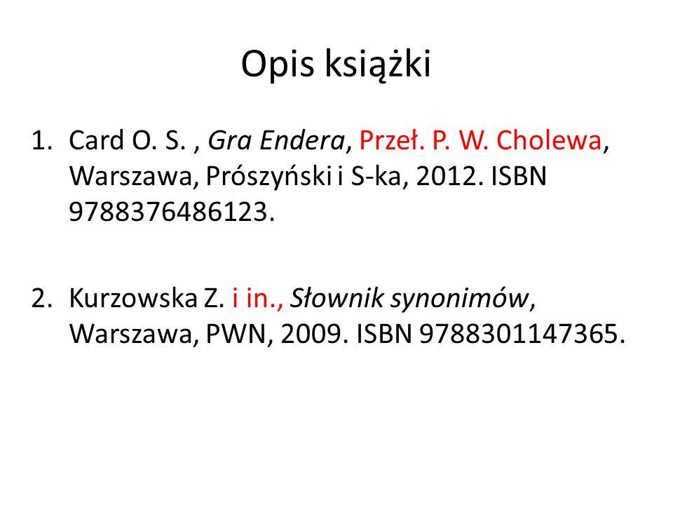 Opis książki Card O. S. , Gra Endera, Przeł. P. W. Cholewa, Warszawa, Prószyński i S-ka, 2012. ISBN 9788376486123.