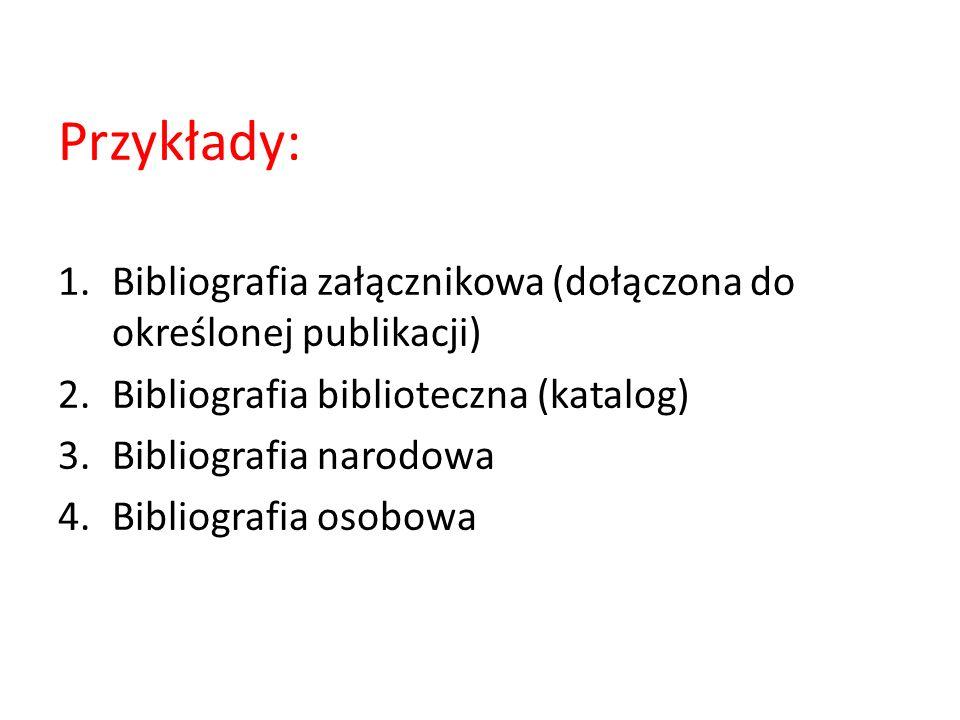 Przykłady: Bibliografia załącznikowa (dołączona do określonej publikacji) Bibliografia biblioteczna (katalog)