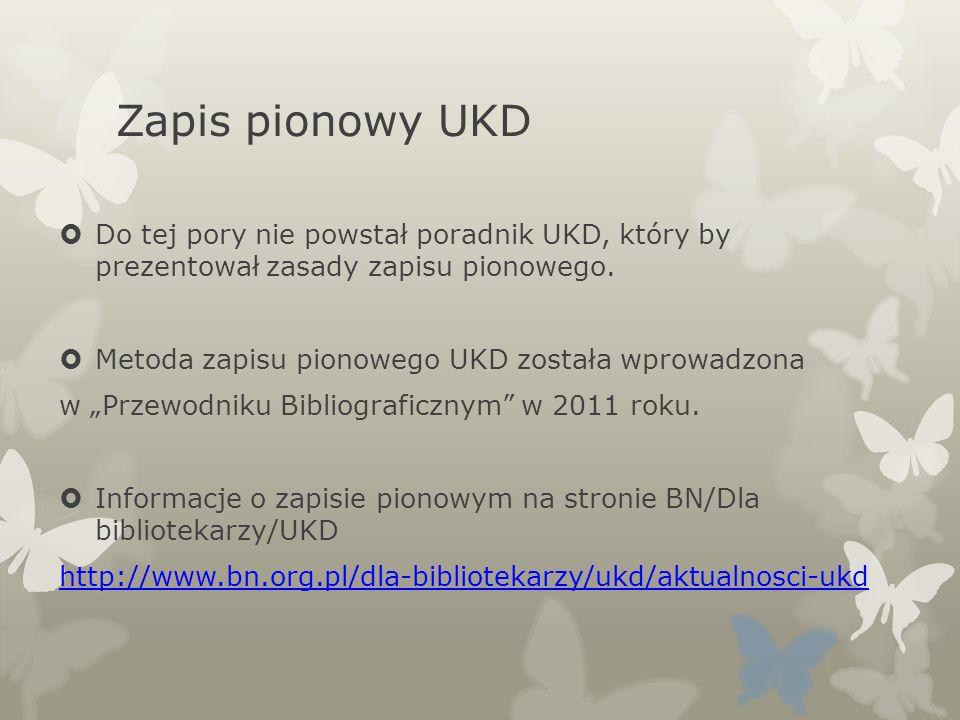 Zapis pionowy UKD Do tej pory nie powstał poradnik UKD, który by prezentował zasady zapisu pionowego.