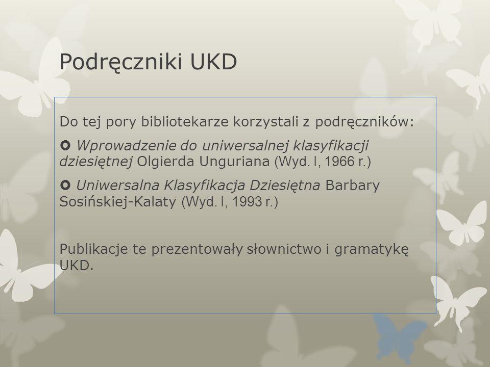 Podręczniki UKD Do tej pory bibliotekarze korzystali z podręczników: