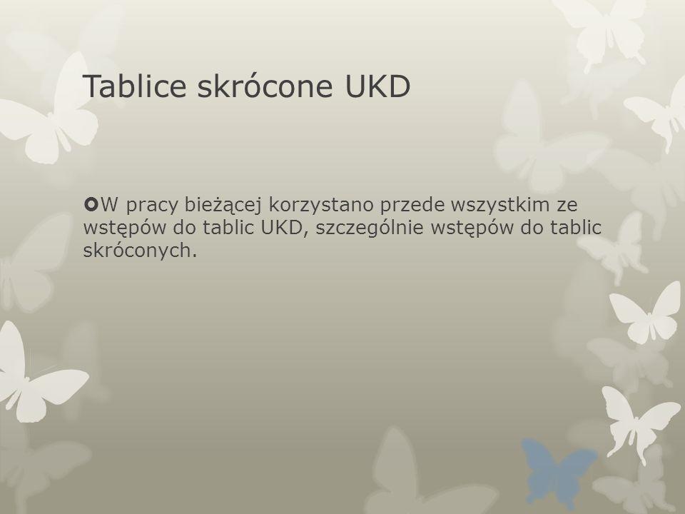 Tablice skrócone UKDW pracy bieżącej korzystano przede wszystkim ze wstępów do tablic UKD, szczególnie wstępów do tablic skróconych.