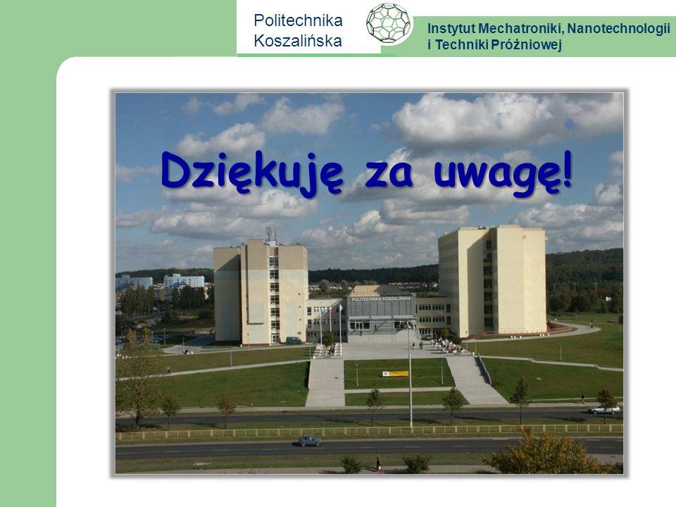 Dziękuję za uwagę! Zapraszamy do podjęcia studiów w POLITECHNICE KOSZALIŃSKIEJ.