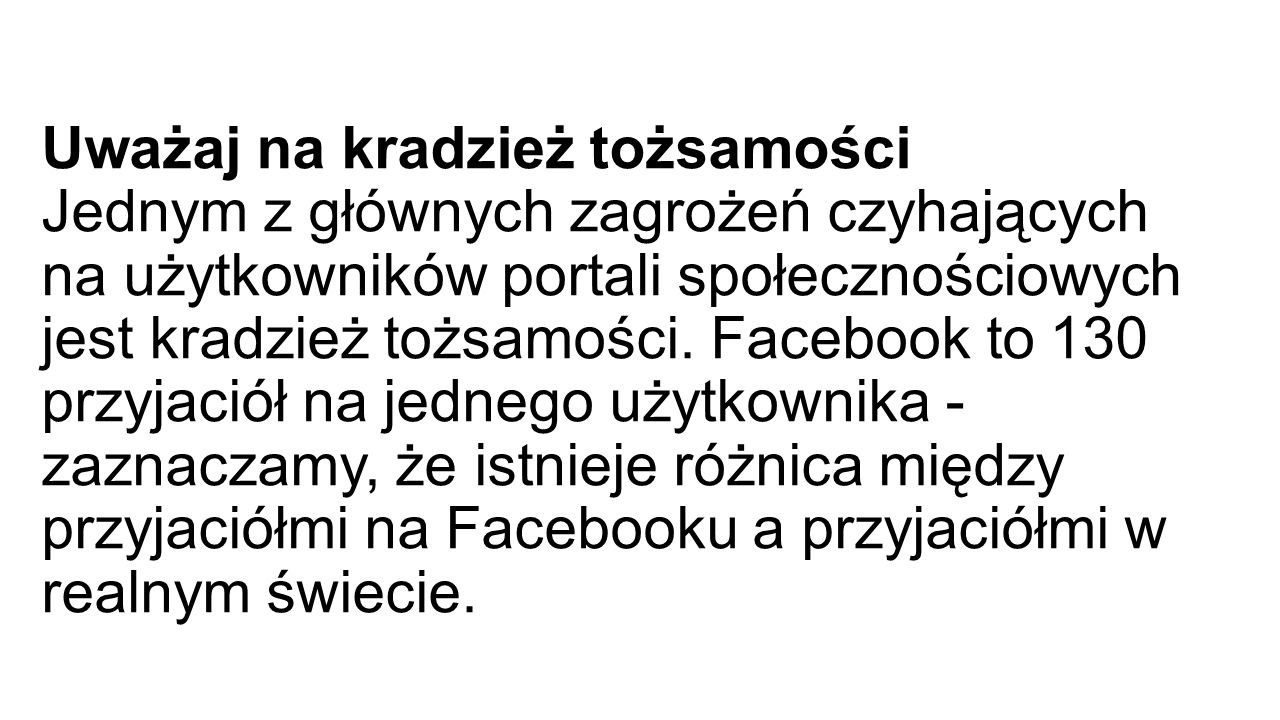 Uważaj na kradzież tożsamości Jednym z głównych zagrożeń czyhających na użytkowników portali społecznościowych jest kradzież tożsamości.