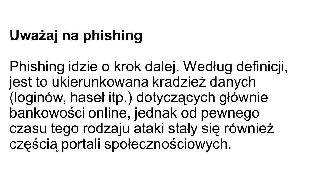 Uważaj na phishing Phishing idzie o krok dalej