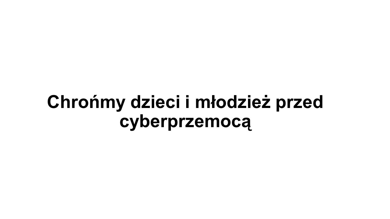 Chrońmy dzieci i młodzież przed cyberprzemocą