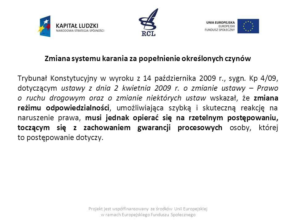 Zmiana systemu karania za popełnienie określonych czynów Trybunał Konstytucyjny w wyroku z 14 października 2009 r., sygn. Kp 4/09, dotyczącym ustawy z dnia 2 kwietnia 2009 r. o zmianie ustawy – Prawo o ruchu drogowym oraz o zmianie niektórych ustaw wskazał, że zmiana reżimu odpowiedzialności, umożliwiająca szybką i skuteczną reakcję na naruszenie prawa, musi jednak opierać się na rzetelnym postępowaniu, toczącym się z zachowaniem gwarancji procesowych osoby, której to postępowanie dotyczy.