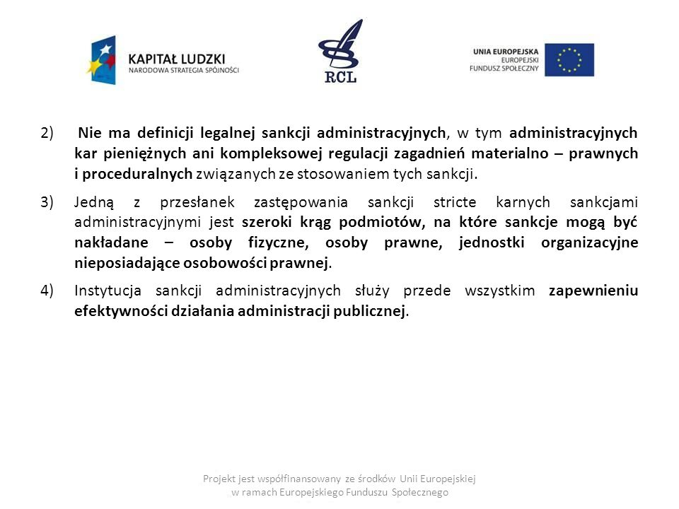 Nie ma definicji legalnej sankcji administracyjnych, w tym administracyjnych kar pieniężnych ani kompleksowej regulacji zagadnień materialno – prawnych i proceduralnych związanych ze stosowaniem tych sankcji.