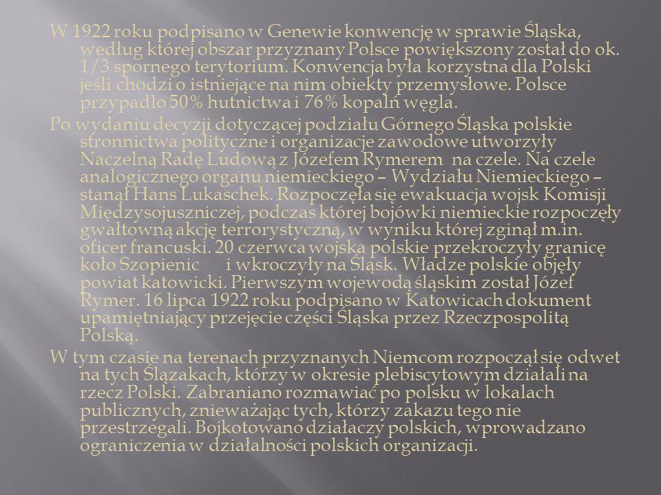W 1922 roku podpisano w Genewie konwencję w sprawie Śląska, według której obszar przyznany Polsce powiększony został do ok. 1/3 spornego terytorium. Konwencja była korzystna dla Polski jeśli chodzi o istniejące na nim obiekty przemysłowe. Polsce przypadło 50% hutnictwa i 76% kopalń węgla.