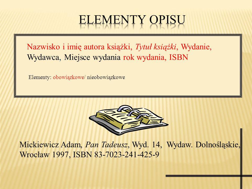 ELEMENTY OPISU Nazwisko i imię autora książki, Tytuł książki, Wydanie, Wydawca, Miejsce wydania rok wydania, ISBN.