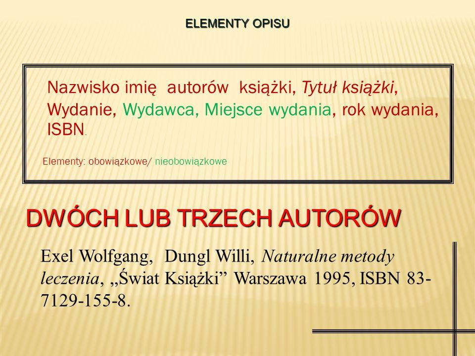 ELEMENTY OPISU Nazwisko imię autorów książki, Tytuł książki, Wydanie, Wydawca, Miejsce wydania, rok wydania, ISBN.
