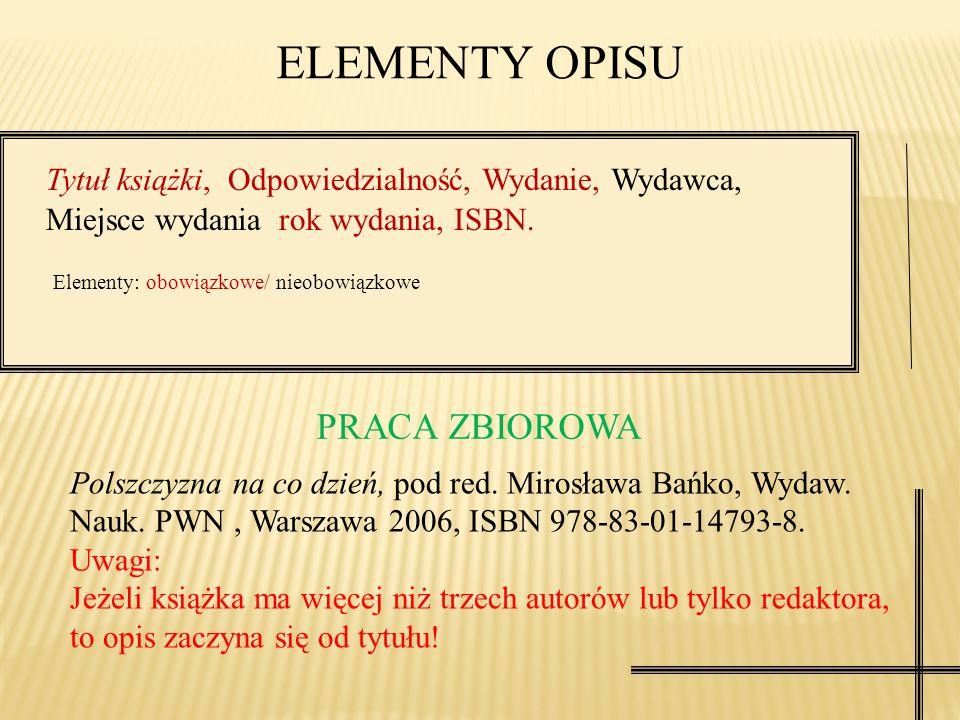 ELEMENTY OPISU Tytuł książki, Odpowiedzialność, Wydanie, Wydawca, Miejsce wydania rok wydania, ISBN.