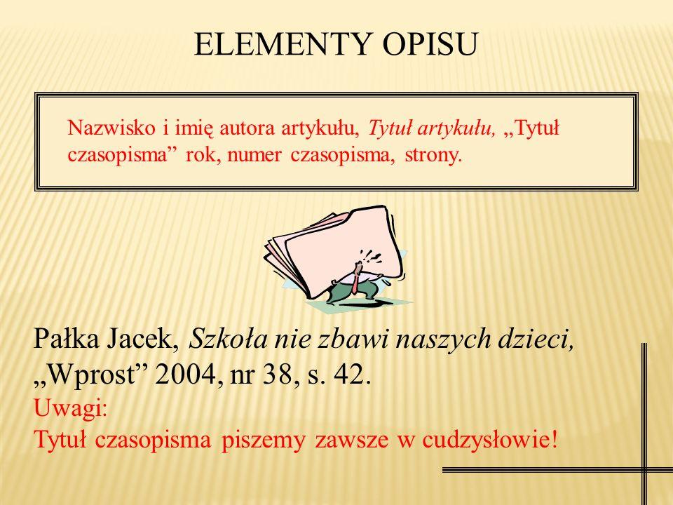 """ELEMENTY OPISU Nazwisko i imię autora artykułu, Tytuł artykułu, """"Tytuł czasopisma rok, numer czasopisma, strony."""