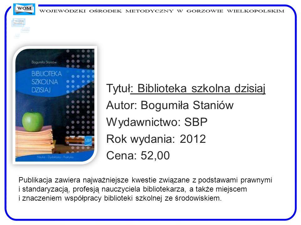 Tytuł: Biblioteka szkolna dzisiaj Autor: Bogumiła Staniów