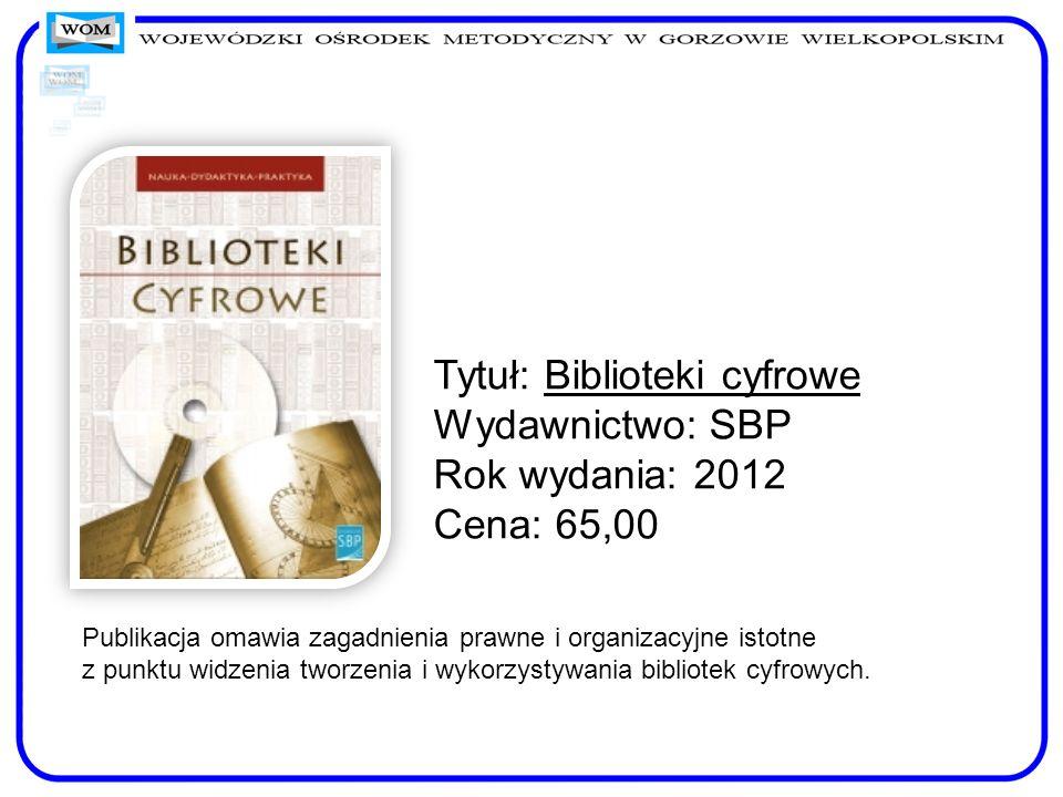 Tytuł: Biblioteki cyfrowe Wydawnictwo: SBP Rok wydania: 2012 Cena: 65,00