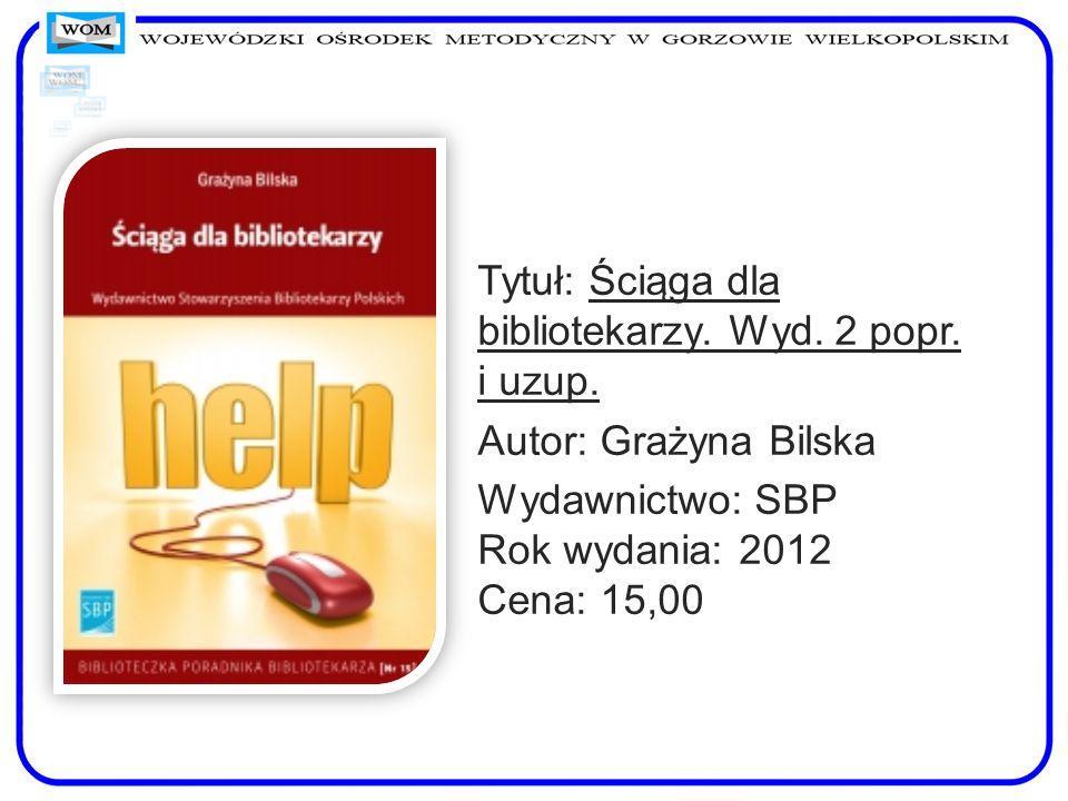 Tytuł: Ściąga dla bibliotekarzy. Wyd. 2 popr. i uzup.