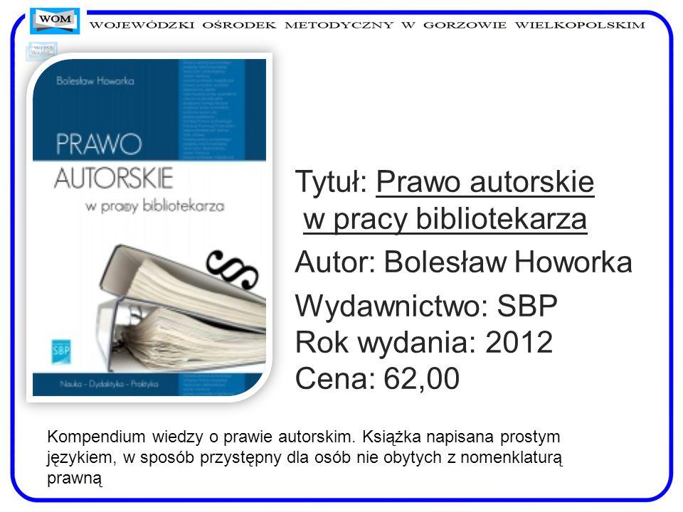 Tytuł: Prawo autorskie w pracy bibliotekarza Autor: Bolesław Howorka