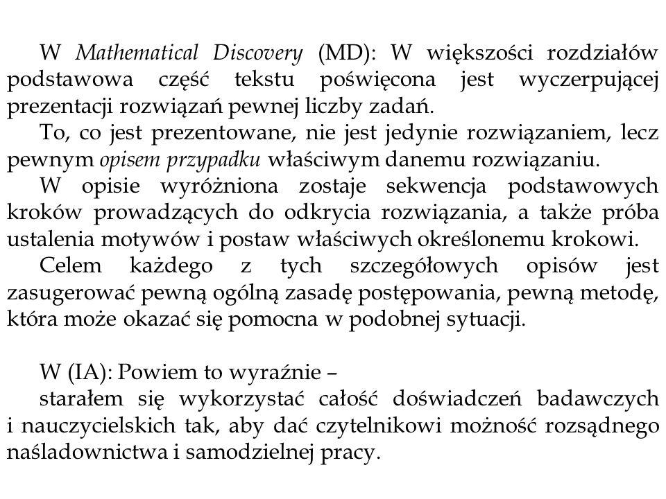 W Mathematical Discovery (MD): W większości rozdziałów podstawowa część tekstu poświęcona jest wyczerpującej prezentacji rozwiązań pewnej liczby zadań.