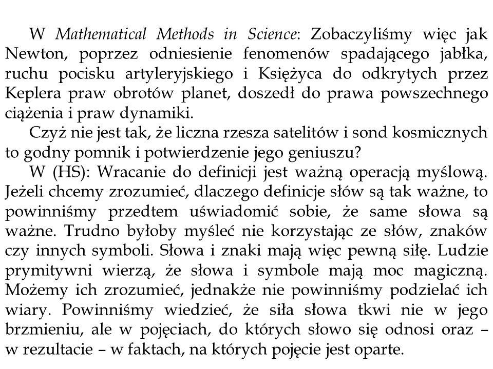 W Mathematical Methods in Science: Zobaczyliśmy więc jak Newton, poprzez odniesienie fenomenów spadającego jabłka, ruchu pocisku artyleryjskiego i Księżyca do odkrytych przez Keplera praw obrotów planet, doszedł do prawa powszechnego ciążenia i praw dynamiki.