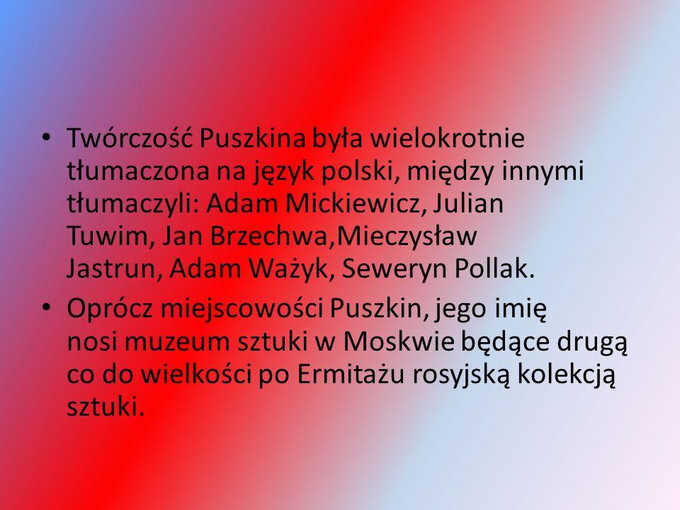 Twórczość Puszkina była wielokrotnie tłumaczona na język polski, między innymi tłumaczyli: Adam Mickiewicz, Julian Tuwim, Jan Brzechwa,Mieczysław Jastrun, Adam Ważyk, Seweryn Pollak.