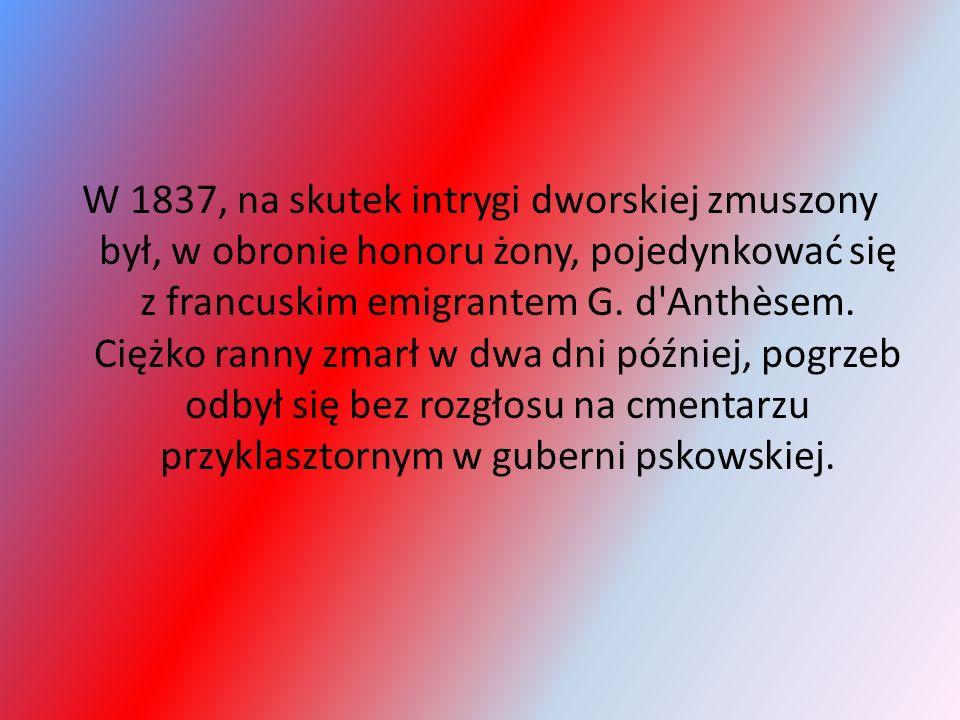 W 1837, na skutek intrygi dworskiej zmuszony był, w obronie honoru żony, pojedynkować się z francuskim emigrantem G.