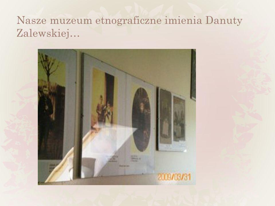 Nasze muzeum etnograficzne imienia Danuty Zalewskiej…