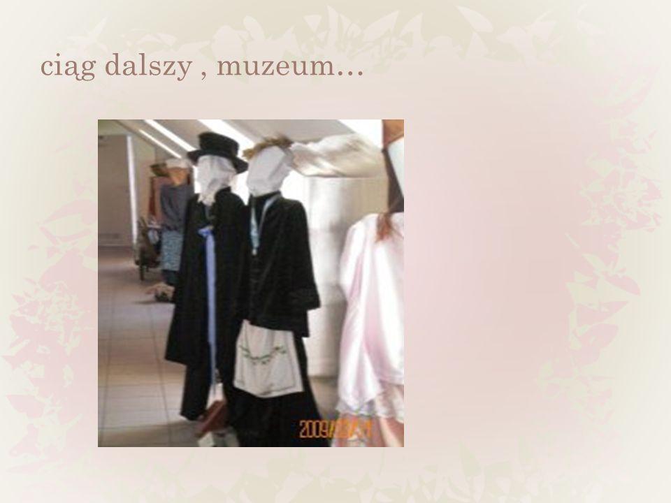 ciąg dalszy , muzeum…