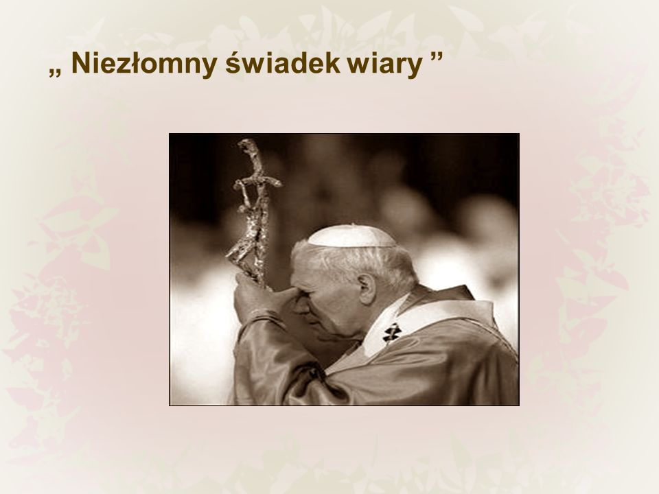 """"""" Niezłomny świadek wiary"""