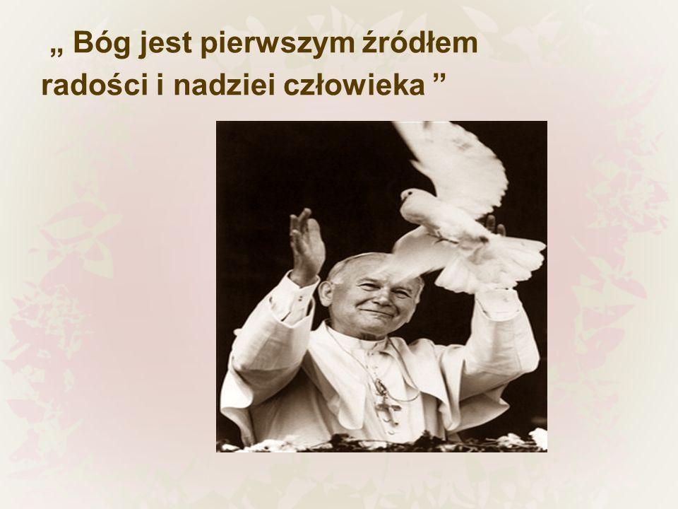 """"""" Bóg jest pierwszym źródłem radości i nadziei człowieka"""
