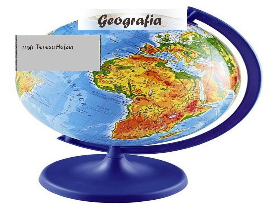 Geografia mgr Teresa Hajzer