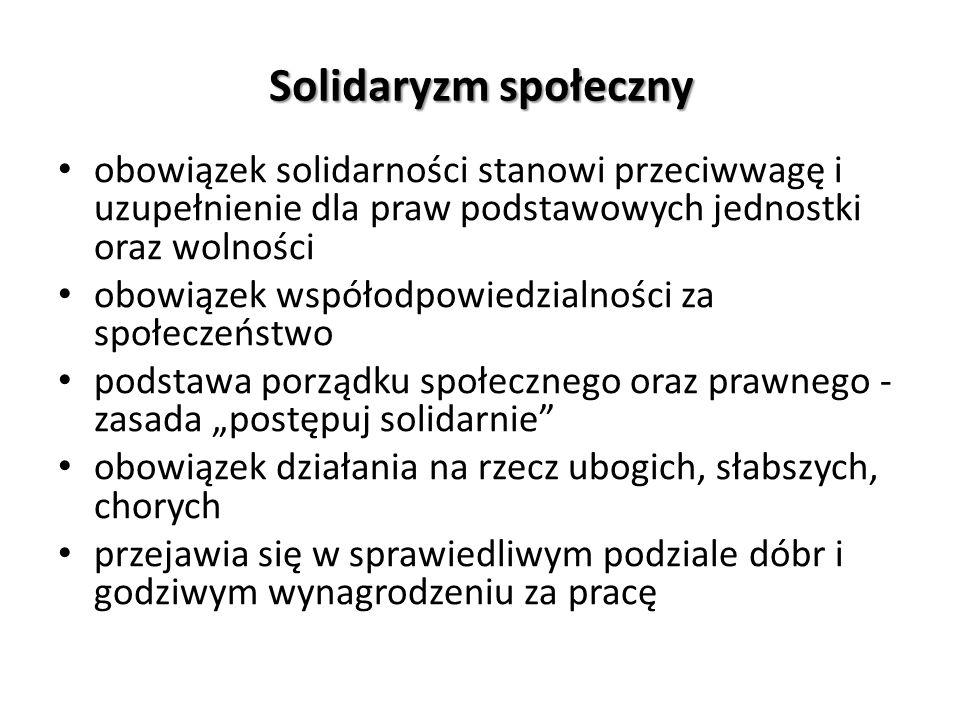 Solidaryzm społeczny obowiązek solidarności stanowi przeciwwagę i uzupełnienie dla praw podstawowych jednostki oraz wolności.