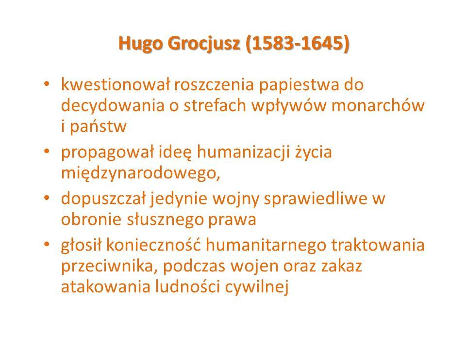 Hugo Grocjusz (1583-1645) kwestionował roszczenia papiestwa do decydowania o strefach wpływów monarchów i państw.