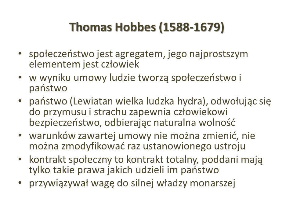 Thomas Hobbes (1588-1679) społeczeństwo jest agregatem, jego najprostszym elementem jest człowiek.