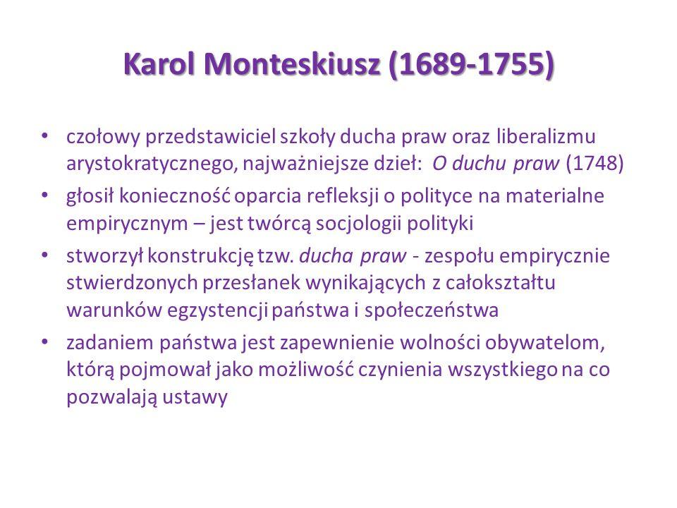 Karol Monteskiusz (1689-1755) czołowy przedstawiciel szkoły ducha praw oraz liberalizmu arystokratycznego, najważniejsze dzieł: O duchu praw (1748)