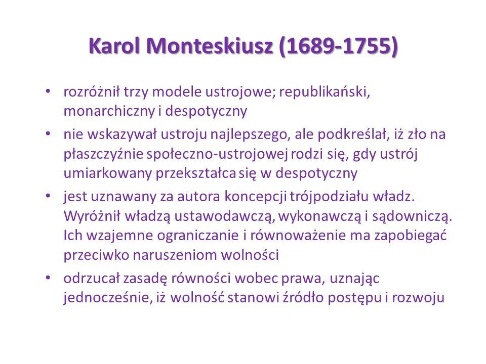Karol Monteskiusz (1689-1755) rozróżnił trzy modele ustrojowe; republikański, monarchiczny i despotyczny.
