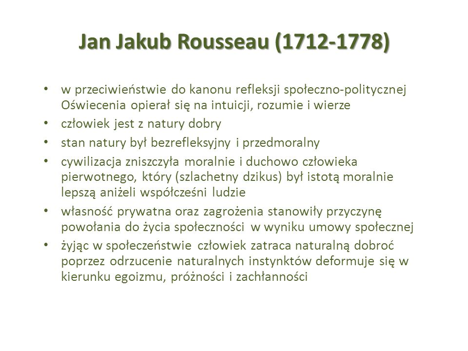 Jan Jakub Rousseau (1712-1778) w przeciwieństwie do kanonu refleksji społeczno-politycznej Oświecenia opierał się na intuicji, rozumie i wierze.