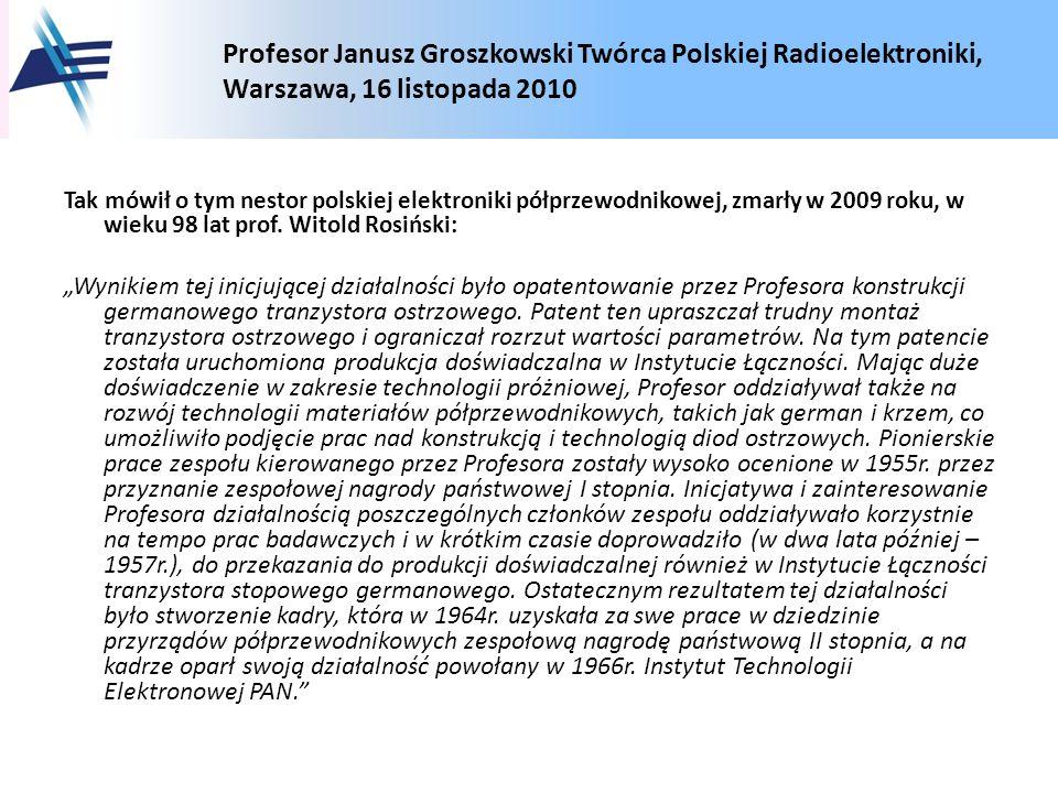 Tak mówił o tym nestor polskiej elektroniki półprzewodnikowej, zmarły w 2009 roku, w wieku 98 lat prof. Witold Rosiński: