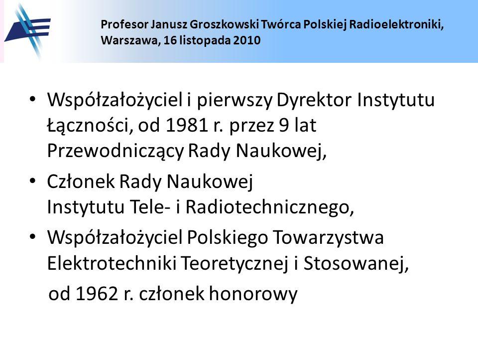 Współzałożyciel i pierwszy Dyrektor Instytutu Łączności, od 1981 r