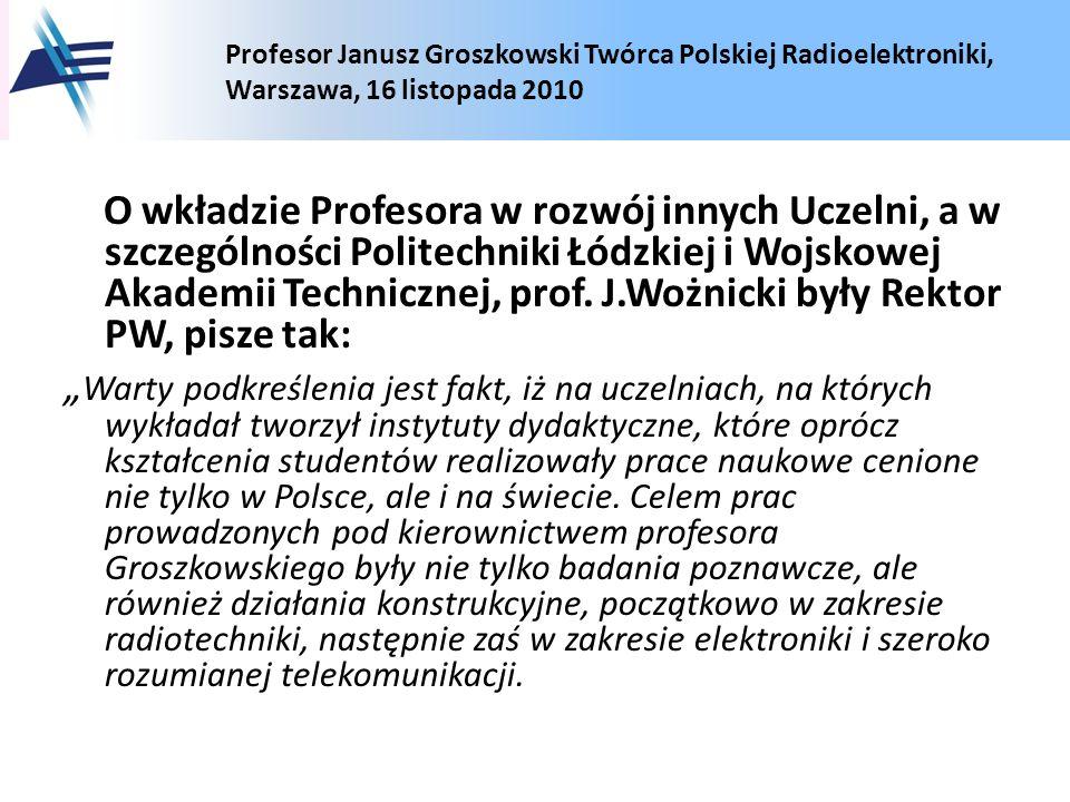 O wkładzie Profesora w rozwój innych Uczelni, a w szczególności Politechniki Łódzkiej i Wojskowej Akademii Technicznej, prof.